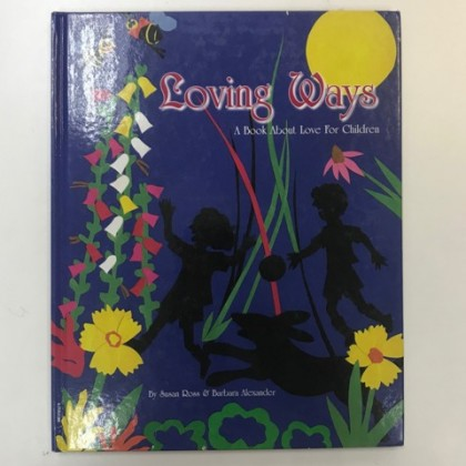 The Children's Preloved Book : Loving Ways: A Book About Love For Children